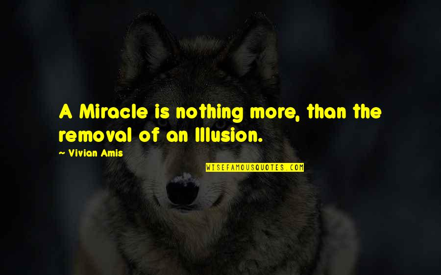 Duality Of Life Quotes By Vivian Amis: A Miracle is nothing more, than the removal