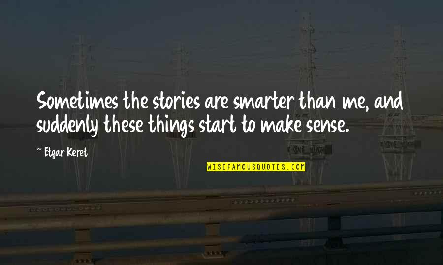 Duane Earl Quotes By Etgar Keret: Sometimes the stories are smarter than me, and