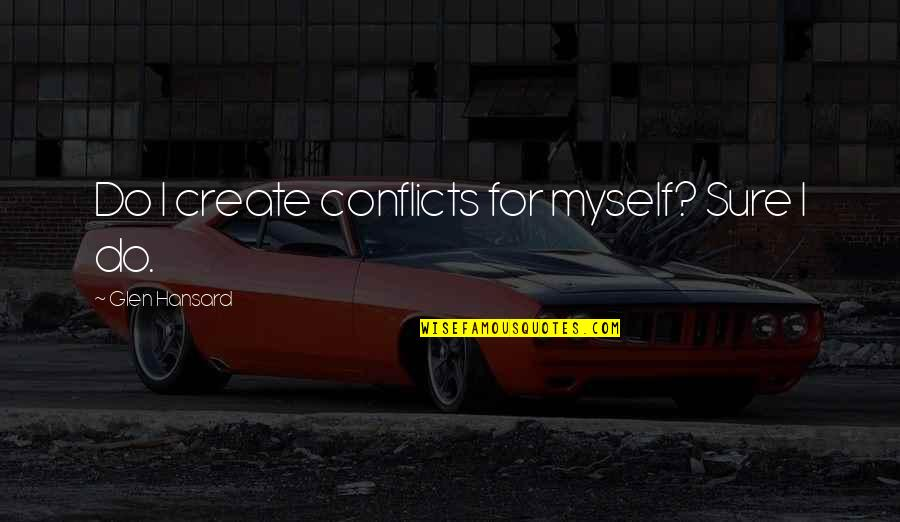 Duane Earl Quotes By Glen Hansard: Do I create conflicts for myself? Sure I