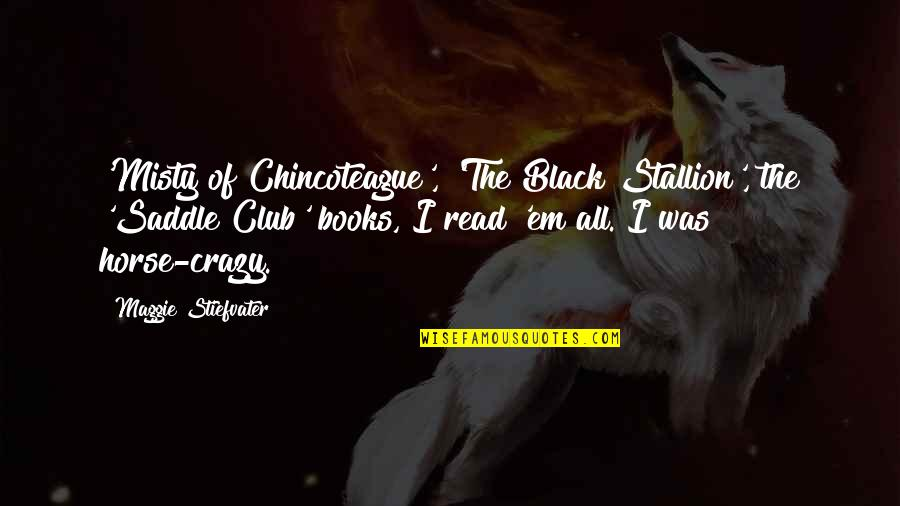 Duane Earl Quotes By Maggie Stiefvater: 'Misty of Chincoteague', 'The Black Stallion', the 'Saddle