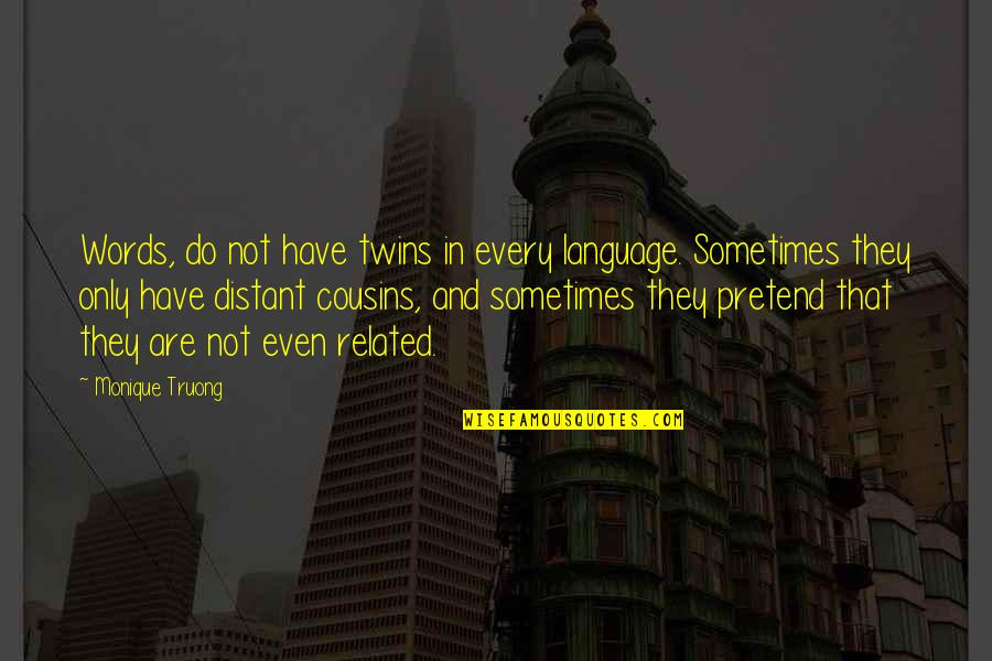 Duane Earl Quotes By Monique Truong: Words, do not have twins in every language.