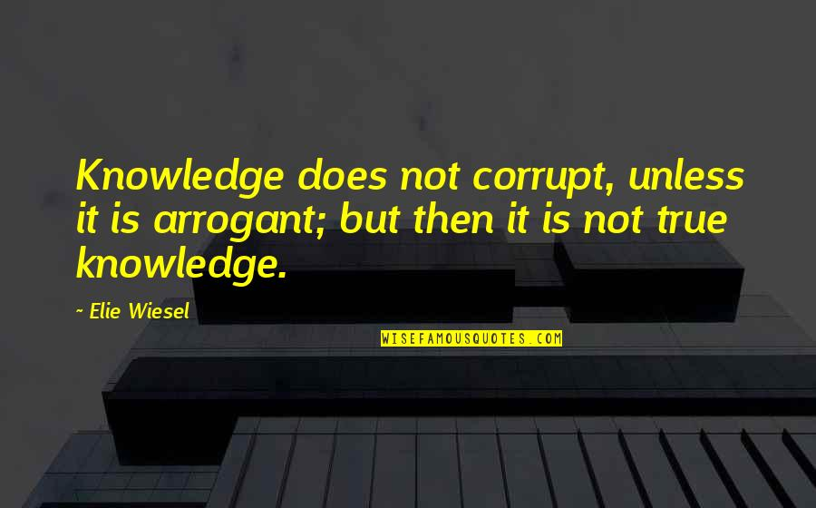 Duane Eddy Quotes By Elie Wiesel: Knowledge does not corrupt, unless it is arrogant;