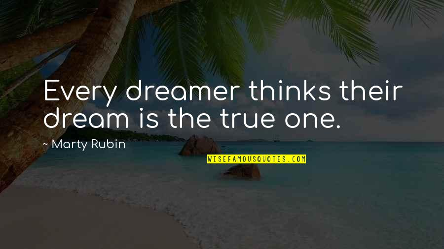 Duane Eddy Quotes By Marty Rubin: Every dreamer thinks their dream is the true