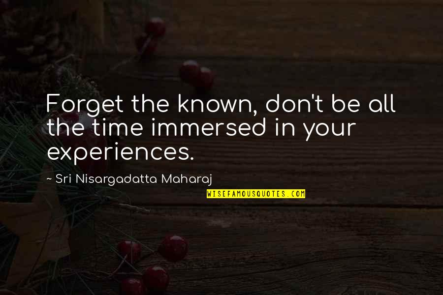 Duane Eddy Quotes By Sri Nisargadatta Maharaj: Forget the known, don't be all the time