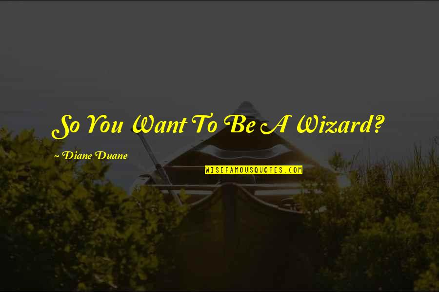 Duane's Quotes By Diane Duane: So You Want To Be A Wizard?