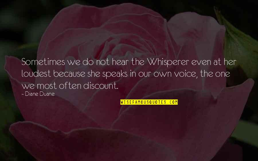 Duane's Quotes By Diane Duane: Sometimes we do not hear the Whisperer even