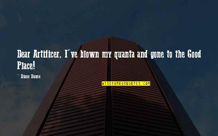 Duane's Quotes By Diane Duane: Dear Artificer, I've blown my quanta and gone