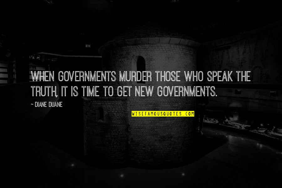 Duane's Quotes By Diane Duane: When governments murder those who speak the truth,
