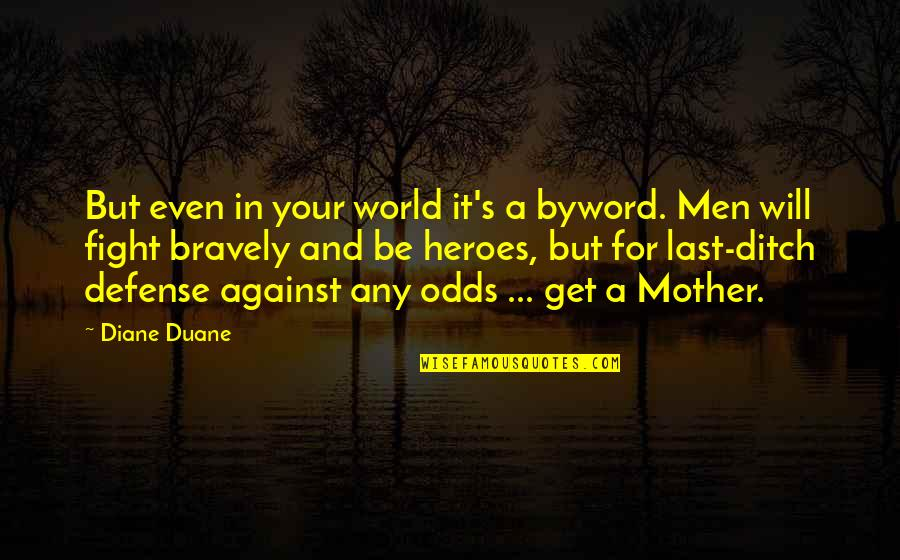 Duane's Quotes By Diane Duane: But even in your world it's a byword.