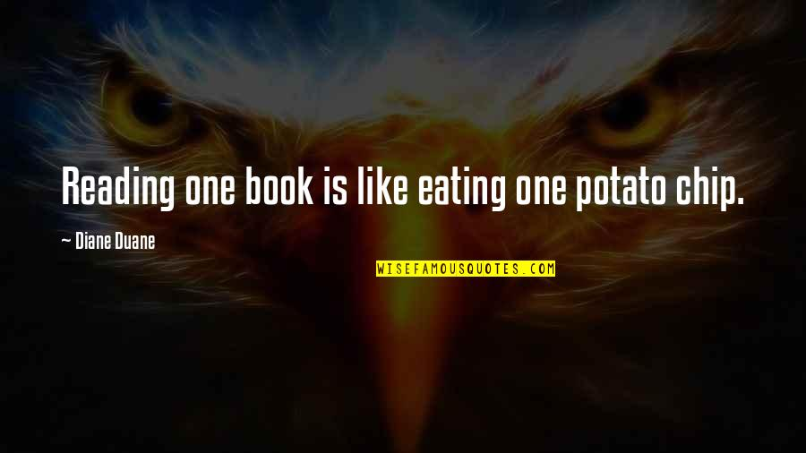 Duane's Quotes By Diane Duane: Reading one book is like eating one potato