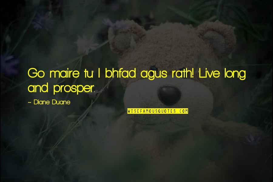 Duane's Quotes By Diane Duane: Go maire tu' I bhfad agus rath! 'Live