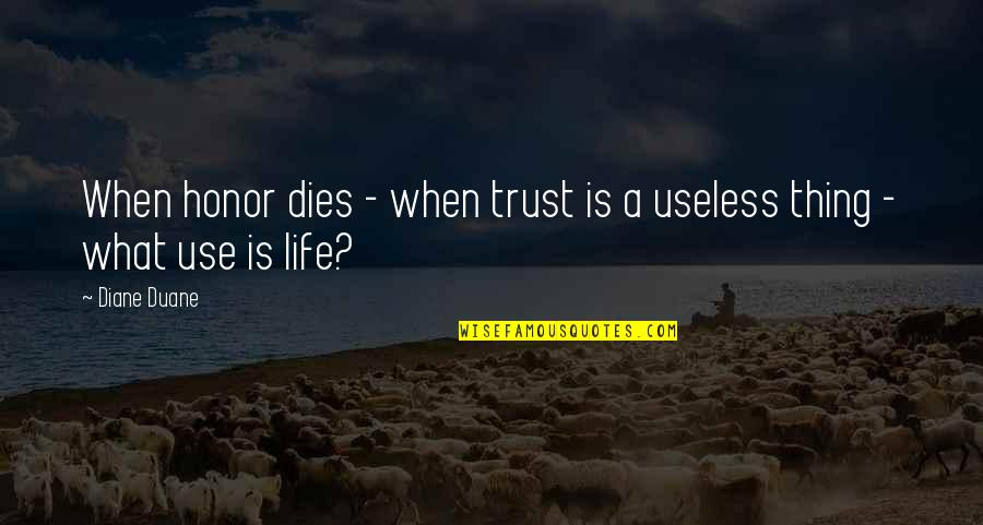 Duane's Quotes By Diane Duane: When honor dies - when trust is a