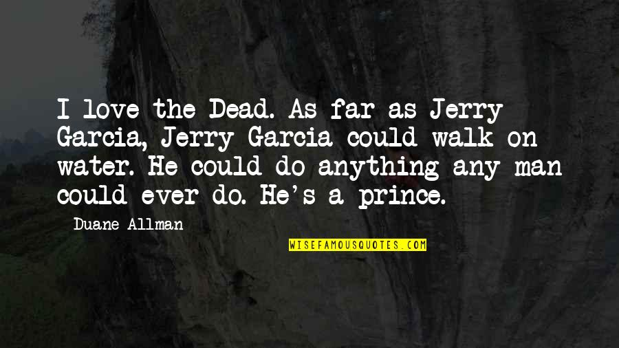 Duane's Quotes By Duane Allman: I love the Dead. As far as Jerry