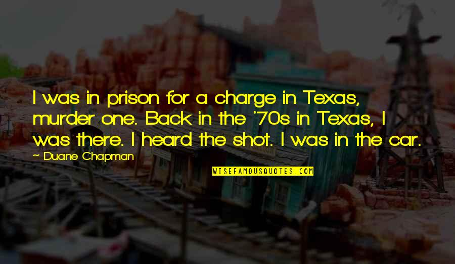 Duane's Quotes By Duane Chapman: I was in prison for a charge in