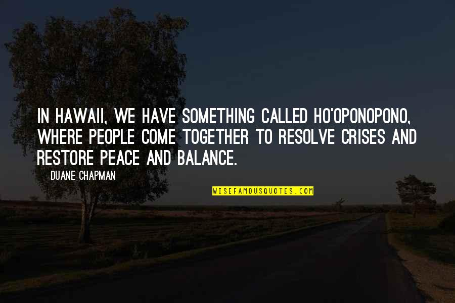 Duane's Quotes By Duane Chapman: In Hawaii, we have something called Ho'oponopono, where