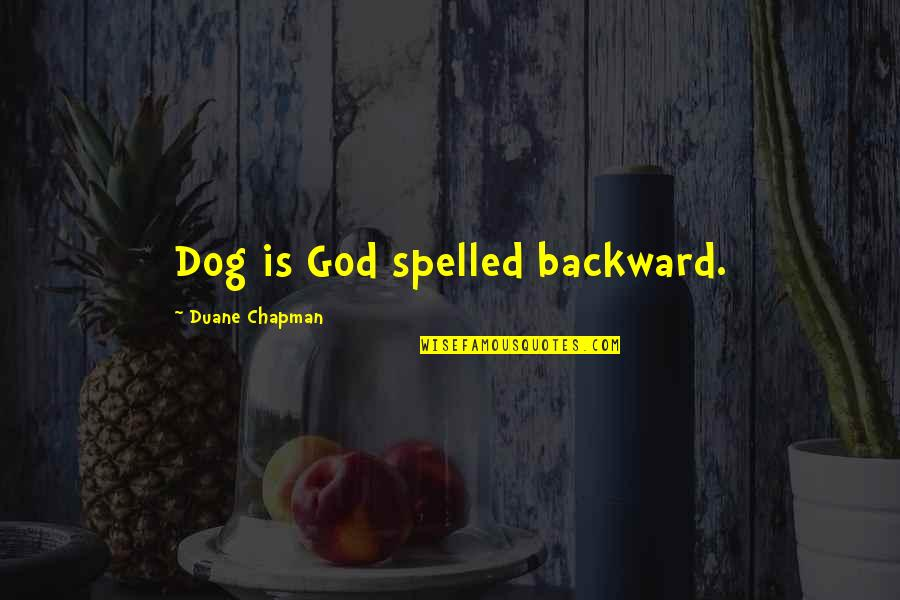 Duane's Quotes By Duane Chapman: Dog is God spelled backward.