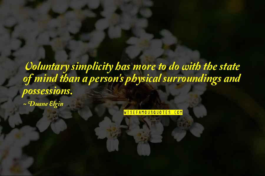 Duane's Quotes By Duane Elgin: Voluntary simplicity has more to do with the