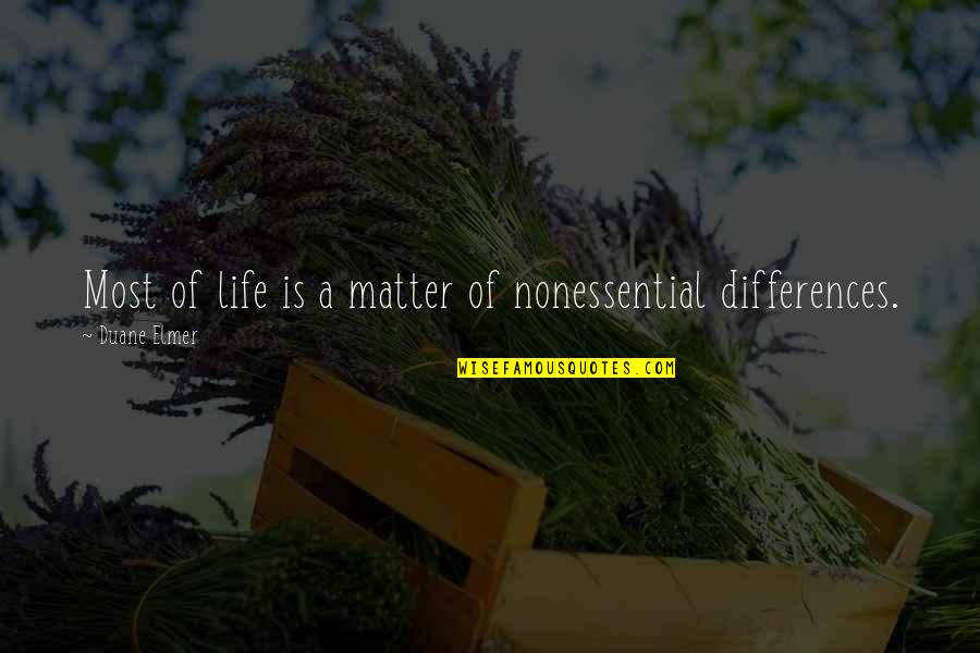Duane's Quotes By Duane Elmer: Most of life is a matter of nonessential