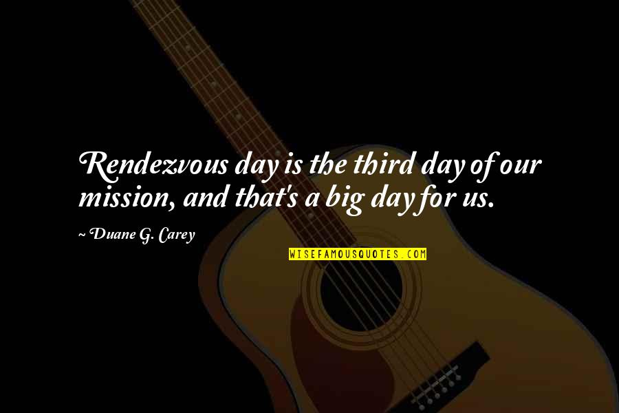 Duane's Quotes By Duane G. Carey: Rendezvous day is the third day of our