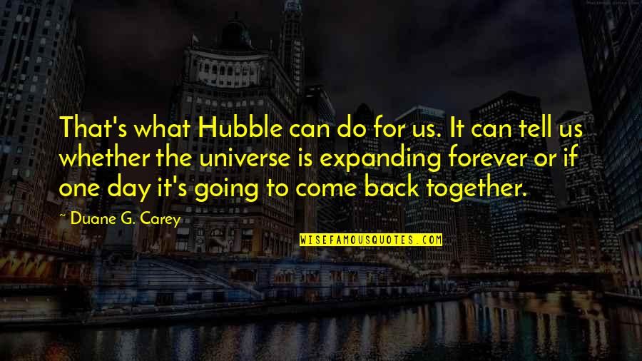 Duane's Quotes By Duane G. Carey: That's what Hubble can do for us. It