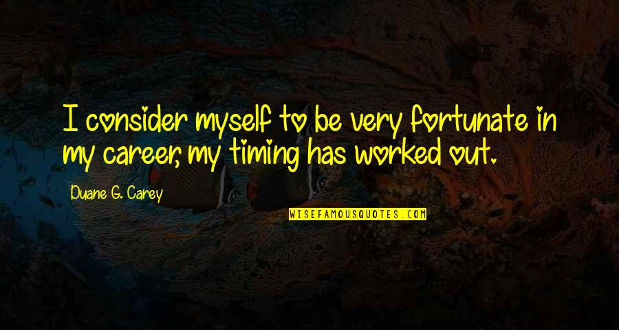 Duane's Quotes By Duane G. Carey: I consider myself to be very fortunate in