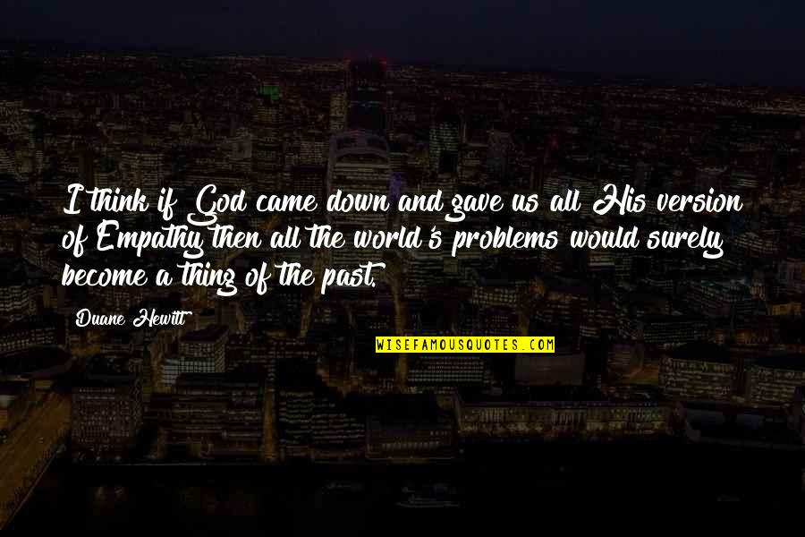Duane's Quotes By Duane Hewitt: I think if God came down and gave