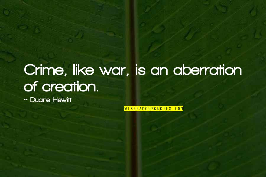 Duane's Quotes By Duane Hewitt: Crime, like war, is an aberration of creation.