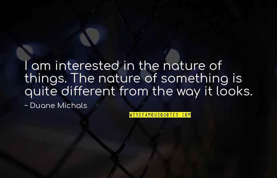 Duane's Quotes By Duane Michals: I am interested in the nature of things.