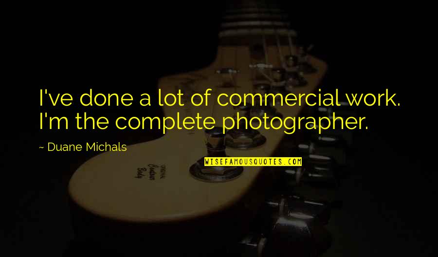 Duane's Quotes By Duane Michals: I've done a lot of commercial work. I'm