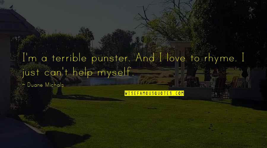 Duane's Quotes By Duane Michals: I'm a terrible punster. And I love to