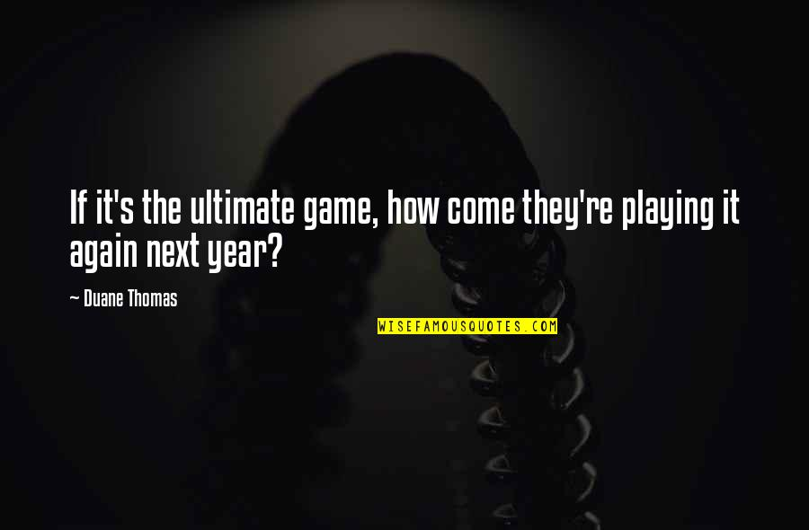 Duane's Quotes By Duane Thomas: If it's the ultimate game, how come they're
