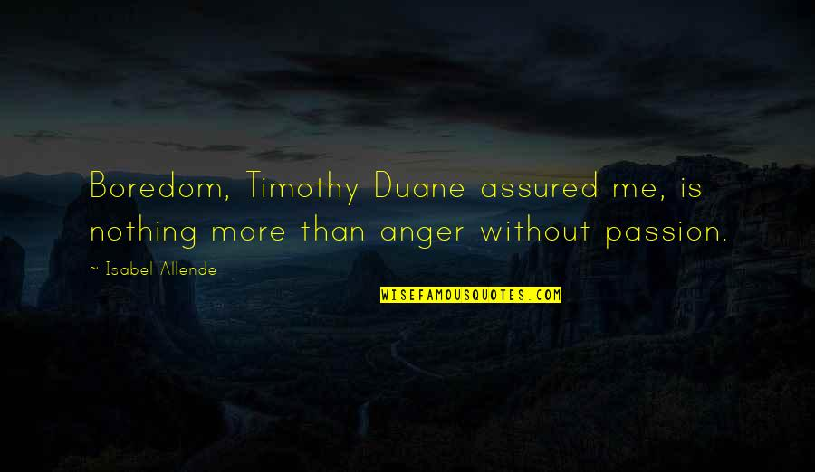 Duane's Quotes By Isabel Allende: Boredom, Timothy Duane assured me, is nothing more