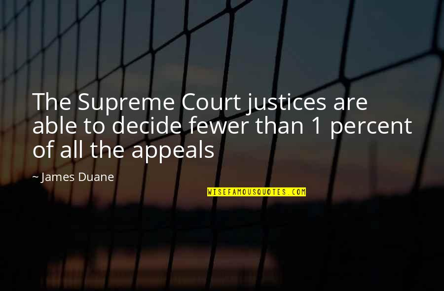 Duane's Quotes By James Duane: The Supreme Court justices are able to decide