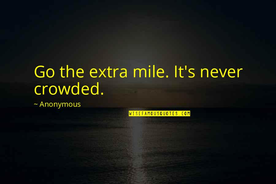 Duar Quotes By Anonymous: Go the extra mile. It's never crowded.