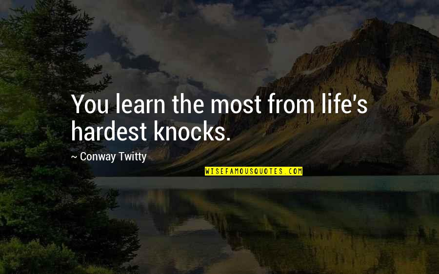 Duar Quotes By Conway Twitty: You learn the most from life's hardest knocks.