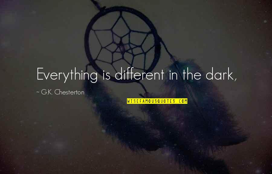 Duar Quotes By G.K. Chesterton: Everything is different in the dark,