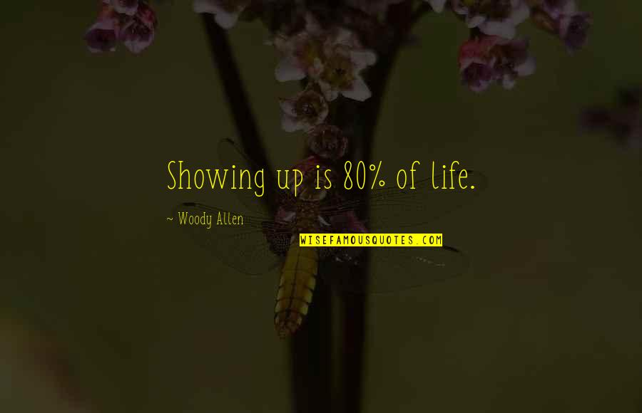 Duar Quotes By Woody Allen: Showing up is 80% of life.