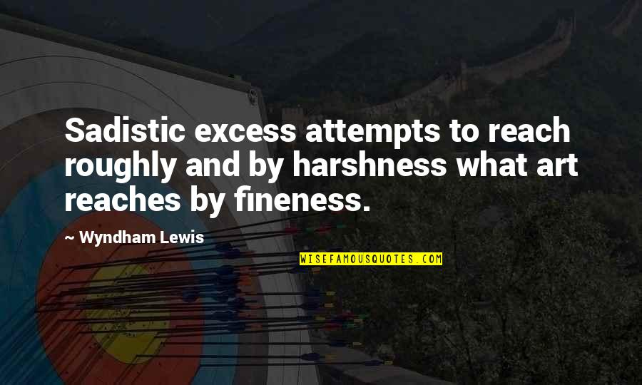 Duar Quotes By Wyndham Lewis: Sadistic excess attempts to reach roughly and by