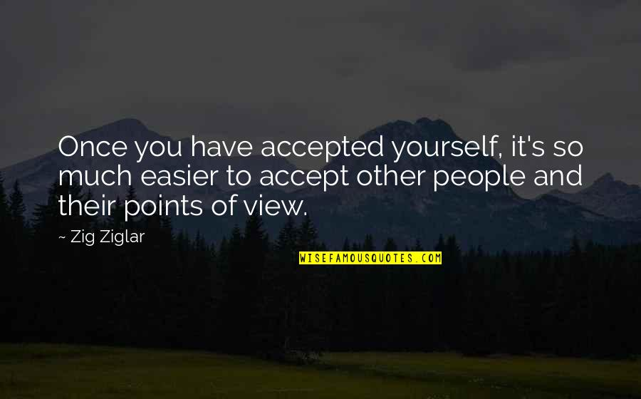 Duar Quotes By Zig Ziglar: Once you have accepted yourself, it's so much