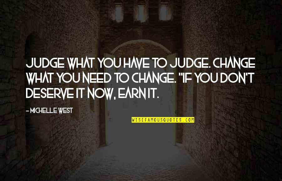 Dubai Desert Safari Quotes By Michelle West: Judge what you have to judge. Change what