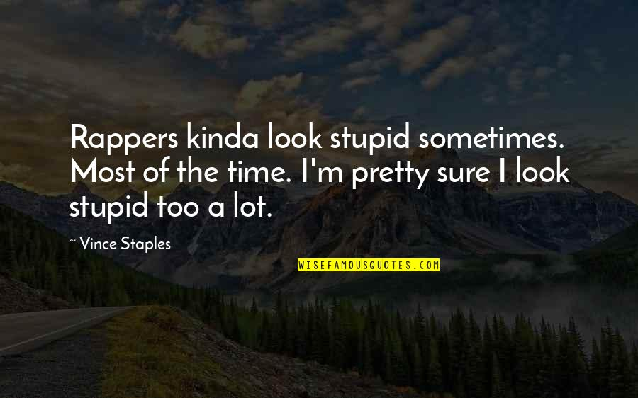 Dubai Desert Safari Quotes By Vince Staples: Rappers kinda look stupid sometimes. Most of the