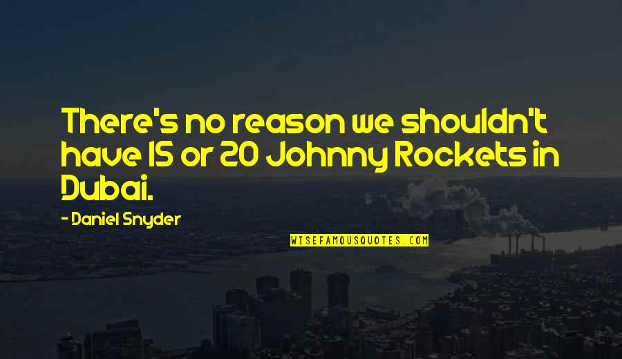 Dubai Quotes By Daniel Snyder: There's no reason we shouldn't have 15 or