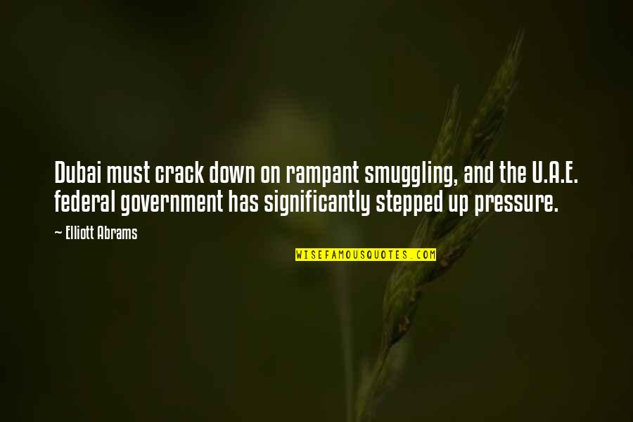 Dubai Quotes By Elliott Abrams: Dubai must crack down on rampant smuggling, and