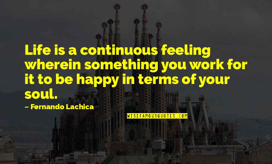 Dubai Quotes By Fernando Lachica: Life is a continuous feeling wherein something you