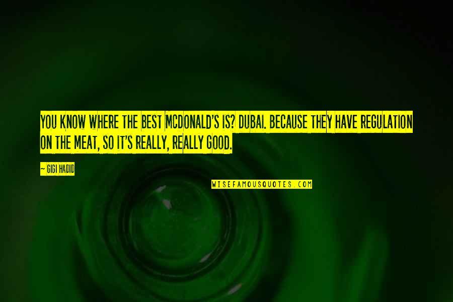 Dubai Quotes By Gigi Hadid: You know where the best McDonald's is? Dubai.