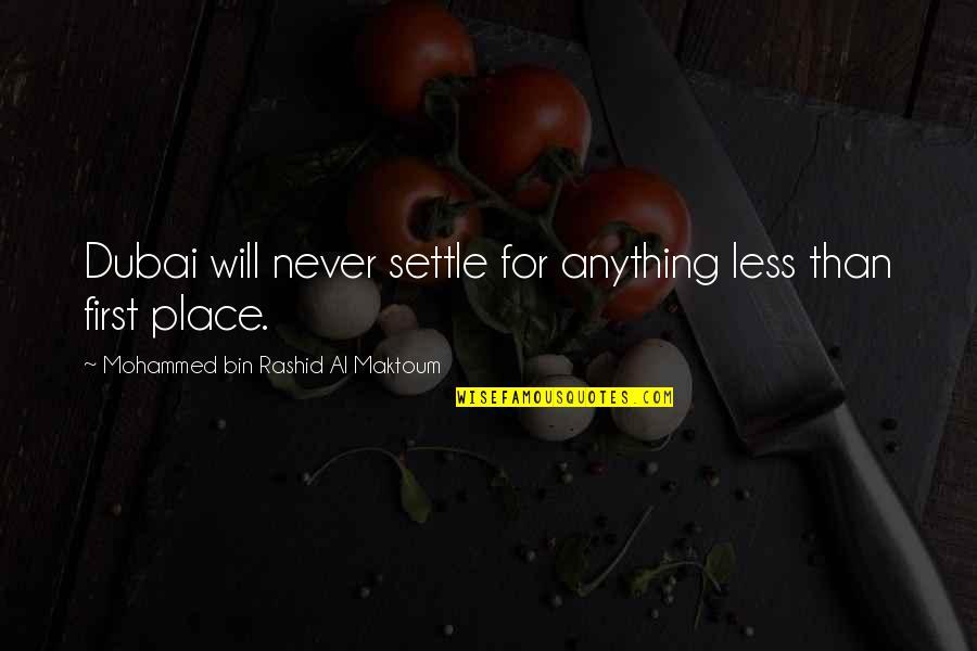 Dubai Quotes By Mohammed Bin Rashid Al Maktoum: Dubai will never settle for anything less than