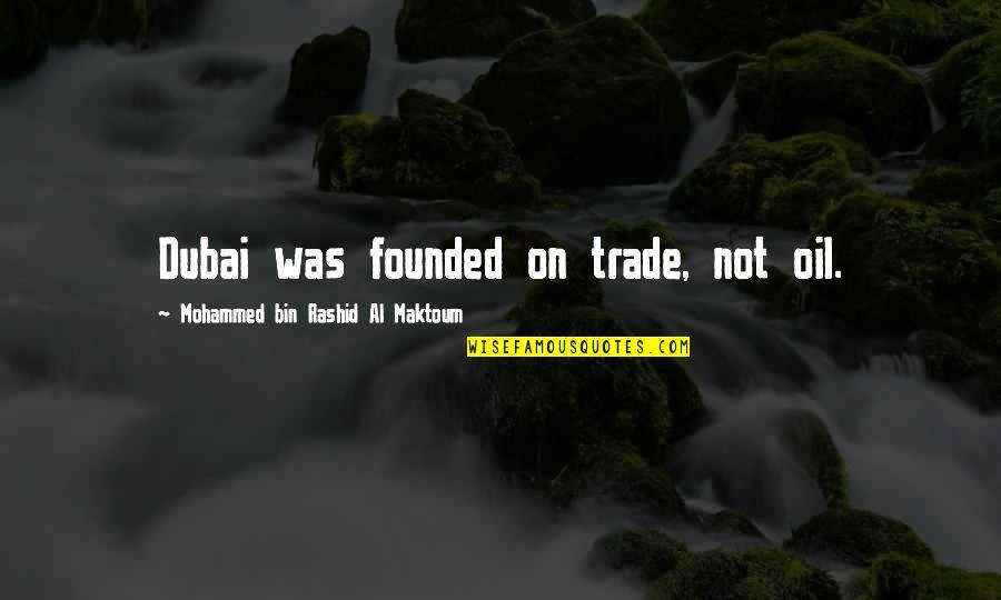 Dubai Quotes By Mohammed Bin Rashid Al Maktoum: Dubai was founded on trade, not oil.