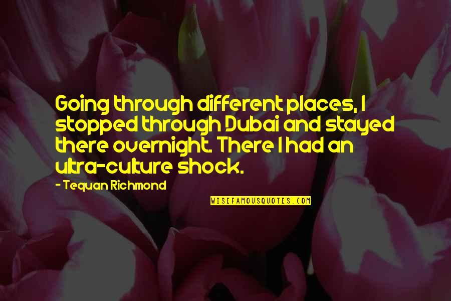 Dubai Quotes By Tequan Richmond: Going through different places, I stopped through Dubai