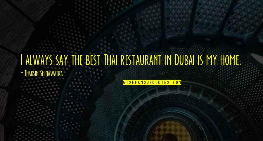 Dubai Quotes By Thaksin Shinawatra: I always say the best Thai restaurant in