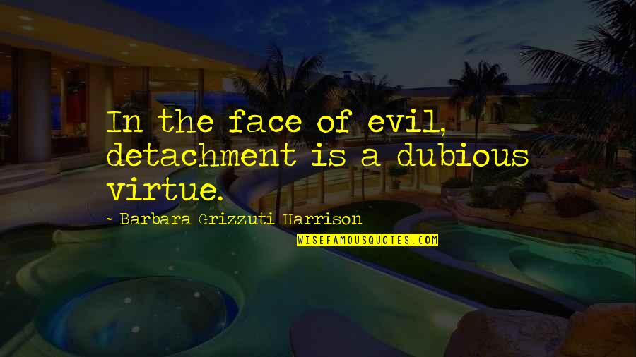 Dubious Quotes By Barbara Grizzuti Harrison: In the face of evil, detachment is a